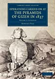 Operations Carried On at the Pyramids of Gizeh in 1837: With an Account of a Voyage into Upper Egypt, and an Appendix (Cambridge Library Collection - Egyptology) - Howard Vyse