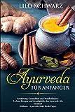 Ayurveda für Anfänger: Ernährung, Gesundheit und Wohlbefinden - Leckere Rezepte und Grundpfeiler des Ayurveda (die Doshas)! Wellness - Ayurveda (inkl. Profi-Tipps) - Lilo Schwarz