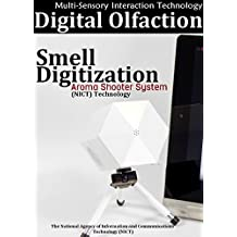 Digital Olfaction technology: smell and its digitization - The Aroma Shooter system (NICT) (English Edition)