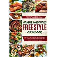 Weight Watchers Freestyle Cookbook: Top Quick and Easy Instant Pot Recipes Following the Weight Watchers Diet for Effective Weight Loss