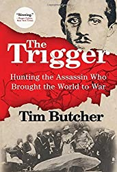The Trigger: Hunting the Assassin Who Brought the World to War by Tim Butcher (2014-06-03)