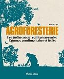 Agroforesterie : les jardins oasis : cultiver ensemble légumes, condimentaires et fruits / Robert Elger   Elger, Robert. auteur