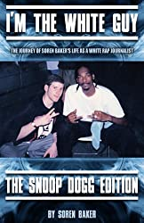I'm The White Guy - The Snoop Dogg Edition (English Edition)