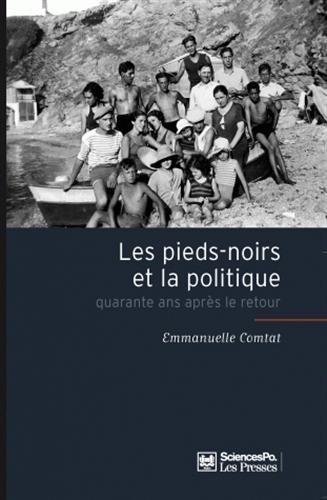 Les pieds-noirs et la politique : Quarante ans après le retour