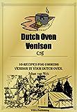 10 Dutch Oven Venison Recipes (51 Recipes Cookbook Series)
