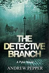 The Detective Branch: From the author of The Last Days of Newgate (A Pyke Mystery series Book 4)