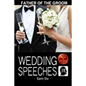Wedding Speeches: Father Of The Groom: Sample Speeches to Help the Father of the Groom Give the Perfect Wedding Speech (Wedding Speeches Books By Sam Siv) (Volume 5) by Sam Siv (2016-01-23)