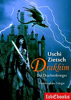 Drakhim - Die Drachenkrieger: Trilogie Gesamtausgabe 900 Seiten von [Zietsch, Uschi]