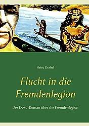Flucht in die Fremdenlegion: Der Doku-Roman über die Fremdenlegion