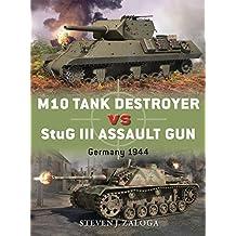 M10 Tank Destroyer vs StuG III Assault Gun: Germany 1944 (Duel, Band 53)