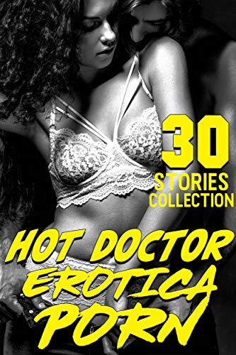 30 HOT DOCTOR EROTICA PORN STORIES COLLECTION (English Edition)