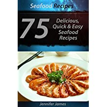Seafood Recipes - 75  Delicious, Quick & Easy Seafood Recipes (English Edition)