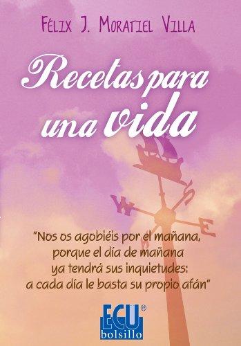 Recetas para una vida por Félix J. Moratiel Villa
