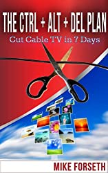 The CTRL+ALT+DEL Plan: Cut Cable TV in 7 Days (from  HDTV Antenna to Home Theater PC(HTPC) with MythTV or  XBMC, complete how to) (English Edition)