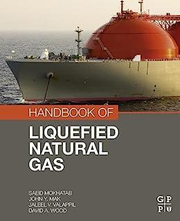 Handbook of Liquefied Natural Gas by [Mokhatab, Saeid, Mak, John Y., Valappil, Jaleel V., Wood, David A.]