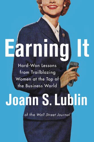 earning-it-hard-won-lessons-from-trailblazing-women-at-the-top-of-the-business-world