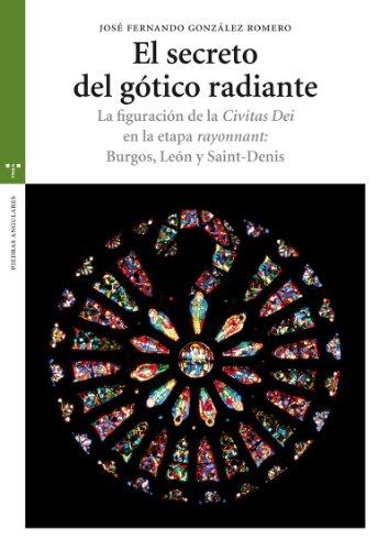 El secreto del gótico radiante: La figuración de la Civitas Dei en la etapa rayonnant: Burgos, León y Saint-Denis (Estudios Históricos La Olmeda)