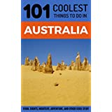 Australia: Australia Travel Guide: 101 Coolest Things to Do in Australia (Sydney, Melbourne, Brisbane, Perth, Adelaide, Canberra, Backpacking Australia, Budget Travel Australia) (English Edition)