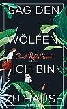 Sag den Wölfen, ich bin zu Hause: Roman von Carol Rifka Brunt