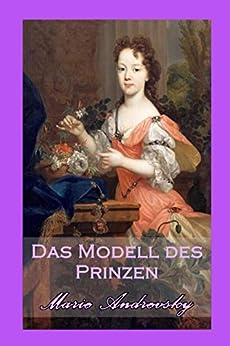 Das Modell des Prinzen. Historischer Liebesroman (German Edition) by [Andrevsky, Marie, Henz, Fran]