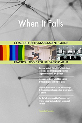 When It Falls All-Inclusive Self-Assessment - More than 690 Success Criteria, Instant Visual Insights, Comprehensive Spreadsheet Dashboard, Auto-Prioritized for Quick Results