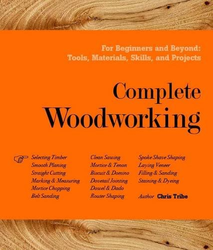 Complete Woodworking by Chris Tribe (2016-12-01)