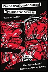 Perpetration-Induced Traumatic Stress: The Psychological Consequences of Killing (Psychological Dimensions to War and Peace) by Rachel MacNair (2005-03-30)