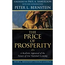 The Price of Prosperity: A Realistic Appraisal of the Future of Our National Economy (Peter L. Bernstein's Finance Classics) by Peter L. Bernstein (2008-09-02)