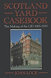 Scotland Yard's Casebook: Making of the CID, 1865-1935 by Joan Lock (1993-04-26)