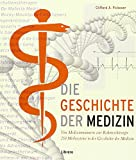 Geschichte der medizinischen Wissenschaft: Vom Medizinmann bis zur Roboterchirugie - 250 Meilensteine in der Geschichte der Heilkunde
