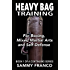 Heavy Bag Training: For Boxing, Mixed Martial Arts and Self-Defense (Heavy Bag Training Series Book 1)