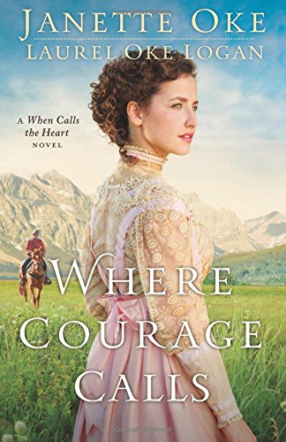 Where Courage Calls: Volume 1 (When Calls the Heart)