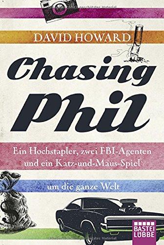 Chasing Phil: Ein Hochstapler, zwei FBI-Agenten und ein Katz-und-Maus-Spiel um die ganze Welt (2-ton-maus)
