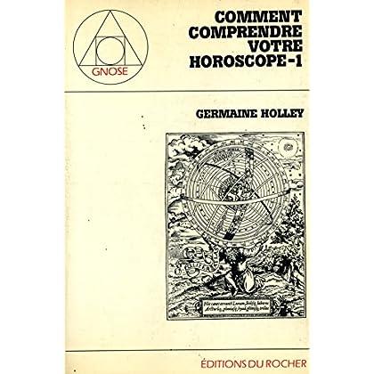 Comment comprendre votre horoscope 1 / Holley, Germaine / Réf: 22940