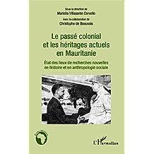 Le passé colonial et les héritages actuels en Mauritanie: Etat des lieux de recherches nouvelles en histoire et anthropologie sociale
