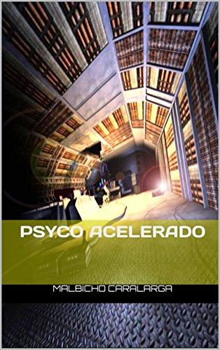 PSYCO ACELERADO (MUNDOS PSYCO-SPACES nº 1) por MALBICHO CARALARGA