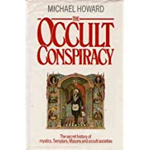 The Occult Conspiracy: The Secret History of Mystics, Templars, Masons and Occult Societies by Michael Howard (1989-04-13)