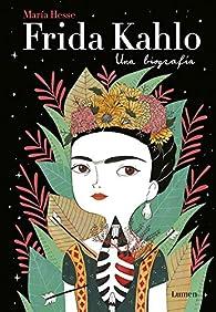 Frida Kahlo. Una biografía par María Hesse