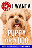 I Want a Puppy or a Dog (Best Pets For Kids Book 4)
