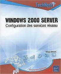 Windows 2000 server : Configuration des services réseau
