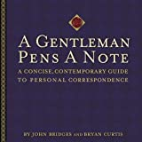 A Gentleman Pens a Note: A Concise, Contemporary Guide to Personal Correspondence (A Gentlemanners Book) by John Bridges (2003-07-11)