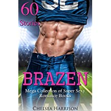 Brazen: Mega Collection of Super Sexy Romance Books (60 Stories) (English Edition)