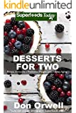Desserts for Two: 40 Quick & Easy Cooking, Gluten-Free Cooking, Wheat Free Cooking, Natural Foods, Whole Foods Diet, Dessert & Sweets Cooking, Healthy ... for two Book 21) (English Edition)