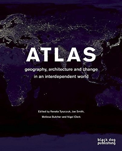 Atlas: Geography, Architecture and Change in an Interdependent World by Renata Tyszczuk (2012-02-01)