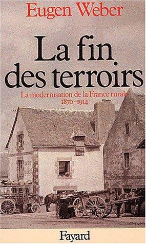 La fin des terroirs : la modernisation de la France rurale 1870-1914