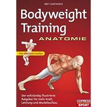 Bodyweight Training Anatomie: Der vollständig illustrierte Ratgeber fur mehr Kraft, Leistung und Muskelaufbau (German Edition)