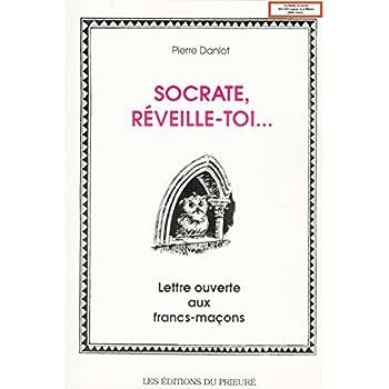 Socrate, réveille-toi, ils sont devenus fous / Lettre ouverte aux Francs - Maçons