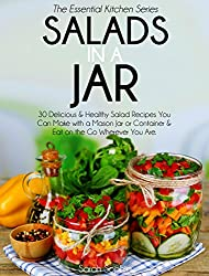 Salads In A Jar: 30 Delicious & Healthy Salad Recipes You Can Make with a Mason Jar or Container & Eat on the Go Wherever You Are (Essential Kitchen Series Book 24) (English Edition)