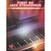 First 50 Jazz Standards You Should Play on Piano: Easy Piano