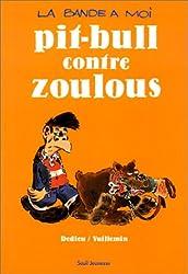 La Bande à moi : Pitt-Bull contre Zoulous